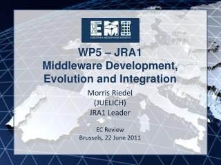WP5 – JRA1 Middleware Development, Evolution and Integration
