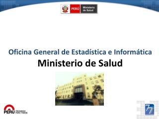 Oficina General de Estadística e Informática  Ministerio de Salud