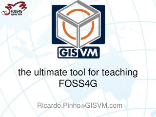 the ultimate tool for teaching FOSS4G