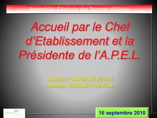 Accueil par le Chef d�Etablissement et la Pr�sidente de l�A.P.E.L. Monsieur SANSON Michel