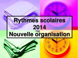 Rythmes scolaires 2014 Nouvelle organisation