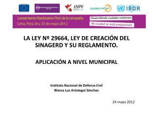LA LEY Nº 29664, LEY DE CREACIÓN DEL SINAGERD Y SU REGLAMENTO. APLICACIÓN A NIVEL MUNICIPAL