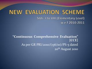 NEW   EVALUATION  SCHEME Stds . I to VIII (Elementary Level)  w.e.f  2010-2011