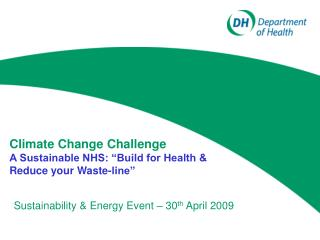 "Climate Change Challenge A Sustainable NHS: ""Build for Health & Reduce your Waste-line"""