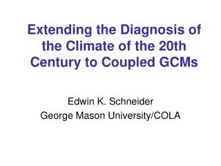 Extending the Diagnosis of the Climate of the 20th Century to Coupled GCMs