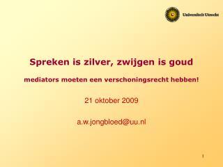 Spreken is zilver, zwijgen is goud mediators moeten een verschoningsrecht hebben!