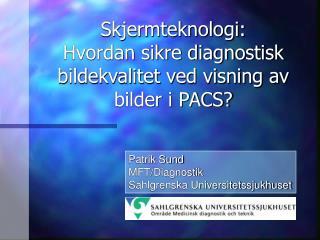 Skjermteknologi: Hvordan sikre diagnostisk bildekvalitet ved visning av bilder i PACS?