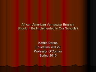 African American Vernacular English:   Should It Be Implemented In Our Schools?