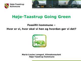 Høje-Taastrup Going Green Fossilfri kommune –  Hvor er vi, hvor skal vi hen og hvordan gør vi det?