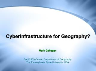 CyberInfrastructure for Geography?