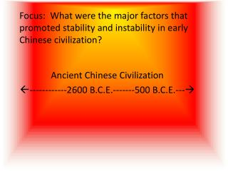 Ancient Chinese Civilization ------------2600 B.C.E.-------500 B.C.E.---