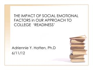THE IMPACT OF SOCIAL EMOTIONAL FACTORS in OUR APPROACH TO COLLEGE  'READINESS'