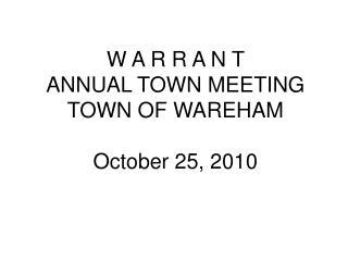 W A R R A N T  ANNUAL TOWN MEETING TOWN OF WAREHAM   October 25, 2010