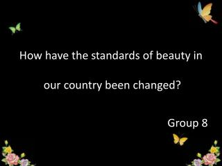 How have the standards of beauty in  our country been changed?
