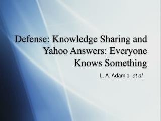 Defense: Knowledge Sharing and Yahoo Answers: Everyone Knows Something
