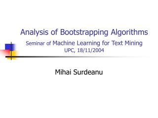 Analysis of Bootstrapping Algorithms Seminar of  Machine Learning for Text Mining UPC, 18/11/2004