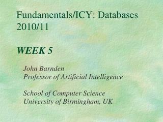 Fundamentals/ICY: Databases 2010/11 WEEK 5