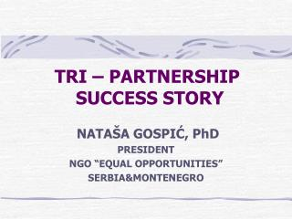 TRI – PARTNERSHIP  SUCCESS STORY