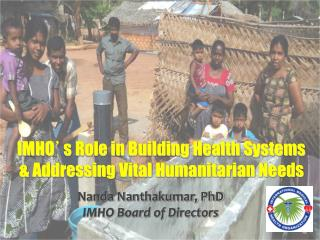 IMHO ' s Role in Building Health Systems & Addressing Vital Humanitarian Needs