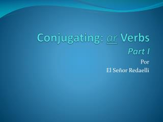 Conjugating:  ar  Verbs Part I