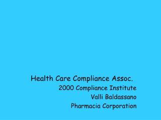 Health Care Compliance Assoc. 2000 Compliance Institute Valli Baldassano Pharmacia Corporation