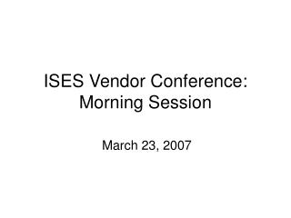 ISES Vendor Conference: Morning Session