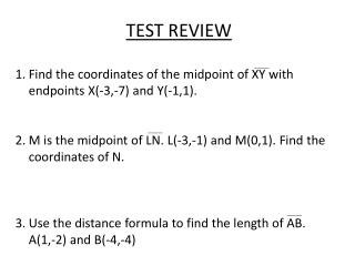 TEST REVIEW Find the coordinates of the midpoint of XY with endpoints X(-3,-7) and Y(-1,1).
