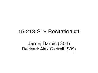 15-213-S09 Recitation #1 Jernej Barbic (S06) Revised: Alex Gartrell (S09)