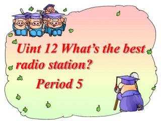 Uint 12 What's the best                                radio station?       Period 5