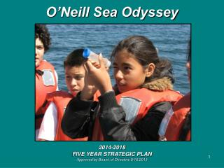 O'Neill Sea Odyssey  2014-2018  FIVE YEAR STRATEGIC PLAN Approved by Board  of Directors 9/16/2013