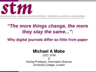 Michael A Mabe CEO, STM & Visiting Professor, Information Science, University College, London