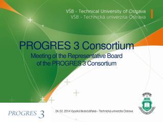 PROGRES 3  Consortium Meeting of  the Representative  Board  of the  PROGRES 3 Consortium