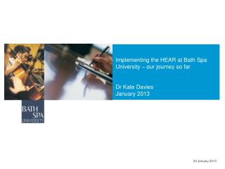 Implementing the HEAR at Bath Spa University – our journey so far Dr Kate Davies January 2013
