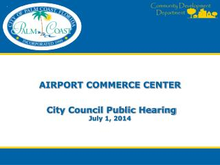 AIRPORT COMMERCE CENTER  City Council Public Hearing July 1, 2014
