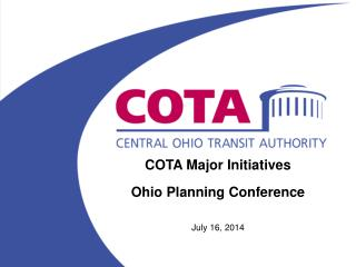 COTA Major Initiatives  Ohio Planning Conference