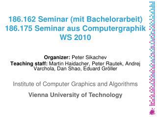 186.162 Seminar (mit Bachelorarbeit) 186.175 Seminar aus Computergraphik W S 2010