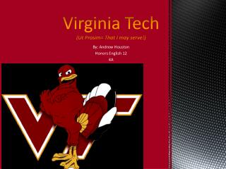 Virginia Tech  (Ut Prosim= That I may serve!)