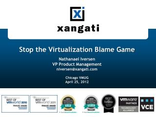 Stop the Virtualization Blame Game Nathanael Iversen VP Product Management niversen@xangati