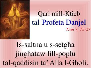 Qari mill-Ktieb  t al- Profeta Danjel Dan  7, 1 5 - 27