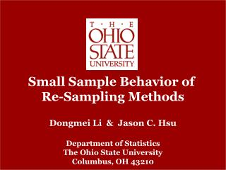 Small Sample Behavior of  Re-Sampling Methods Dongmei Li  &  Jason C. Hsu Department of Statistics