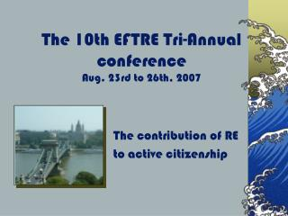 The 10th EFTRE Tri-Annual conference Aug. 23rd to 26th, 2007