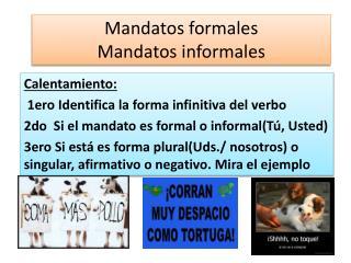 Mandatos formales Mandatos informales