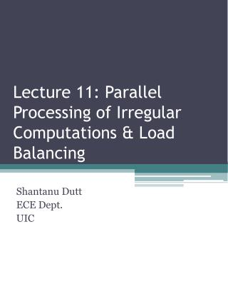 Lecture 11:  Parallel Processing of Irregular Computations & Load Balancing