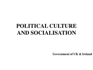 POLITICAL CULTURE AND SOCIALISATION