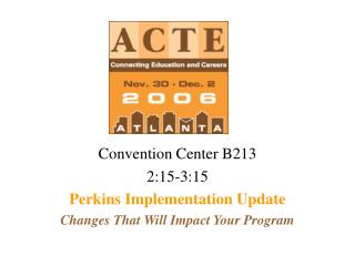 Convention Center B213 2:15-3:15 Perkins Implementation Update