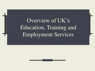 Overview of UK's  Education, Training and Employment Services