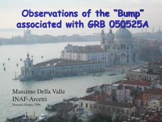 "Observations of the ""Bump"" associated with GRB 050525A"