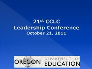 21 st  CCLC  Leadership Conference October 21, 2011