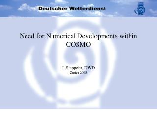 Need for Numerical Developments within COSMO J. Steppeler, DWD  Zurich 2005