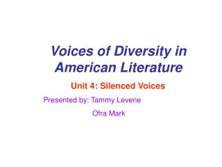 Voices of Diversity in American Literature Unit 4: Silenced Voices Presented by: Tammy Levene